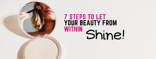 7 Tips To Let Beauty Shine From Within