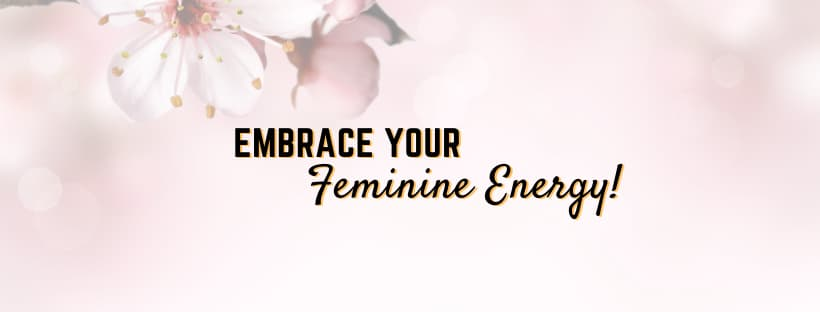 4 Keys To Embrace Your Feminine Power