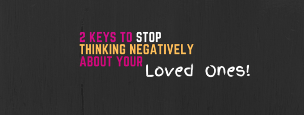2 Keys to Stop Thinking Negatively About Others!
