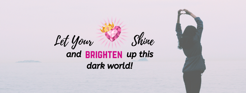 4 Tips to Let Your Light Shine & Brighten Up This Dark World!