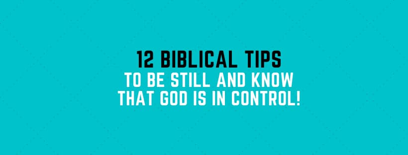 Be Still: 12 Biblical Tips To Stop Negative Thinking!