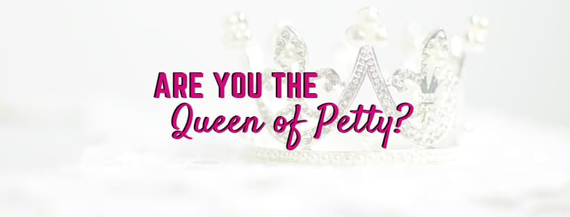 Are You The Queen of Petty?