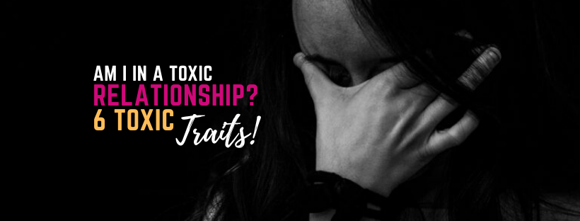 6 Toxic Traits in a Relationship!