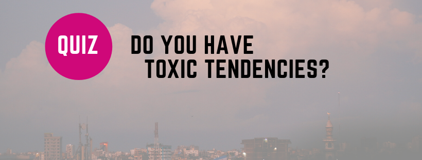 Quiz: Do you have toxic tendencies?