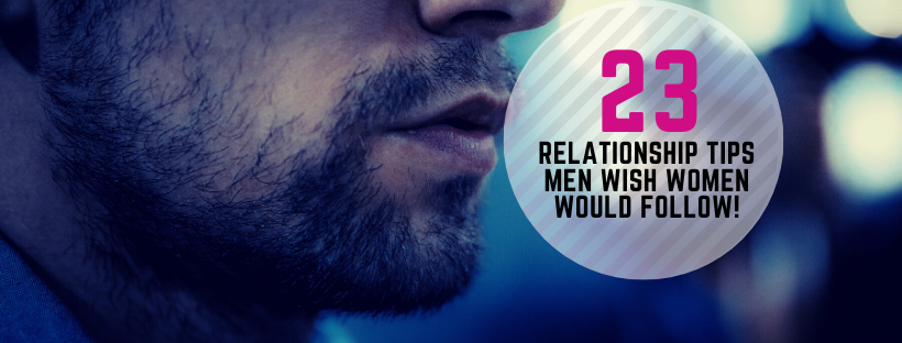 23 Men Give Relationship Advice to Women!