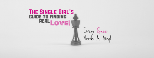 The Single Girl's Guide To Finding Real Love