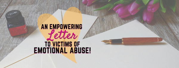 An Empowering Letter To Victims of  Emotional Abuse!