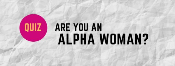 QUIZ: Are you an alpha woman?