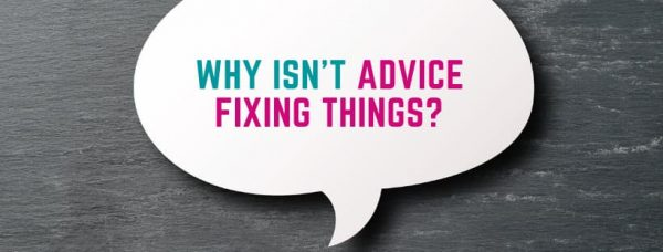 7 Reasons Why Advice Isn't Working For You (Romantic + Friends)!