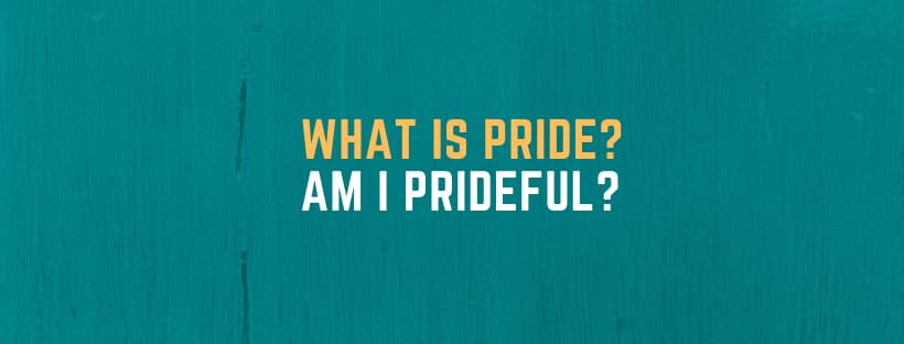 6 Causes of Pride: How to be More Humble!