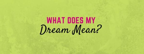What do dreams mean? 6 Tips to Interpret Dreams From God!