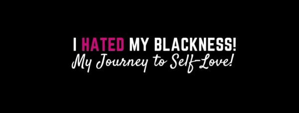 I hated my blackness and natural hair! My healing story!