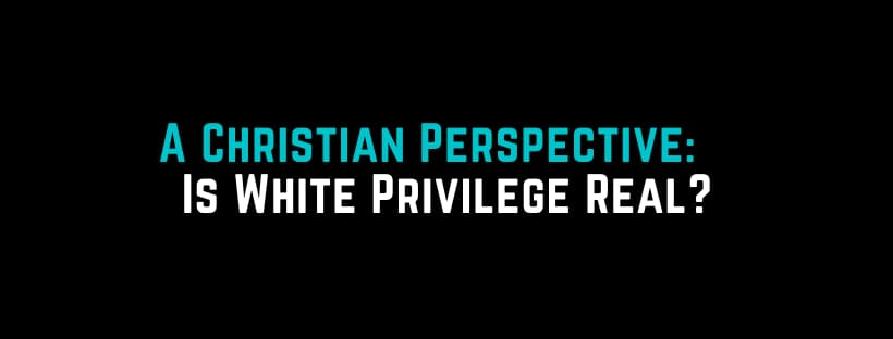 What is White Privilege? A  Christian Perspective!