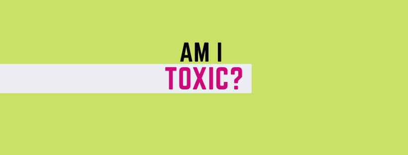Am I Toxic? Quiz + 11 Healing Tips!