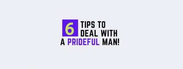 In Love With A Prideful Man? 6 Helpful Tips!