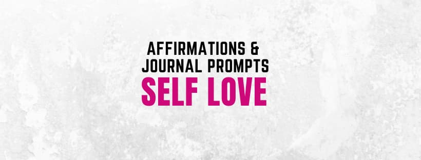 Self love affirmations for personal use and journal prompts.
