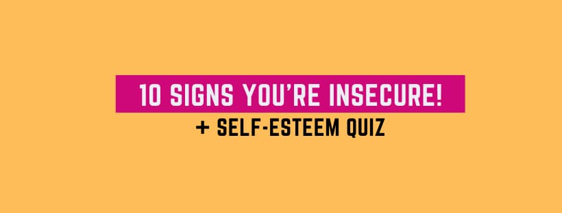 Self esteem test to see if you have signs of being insecure!