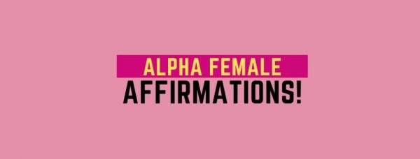 57 Action Affirmation for Alpha Females!