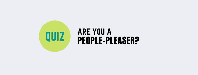 Are you a people-pleaser? Take the Quiz.