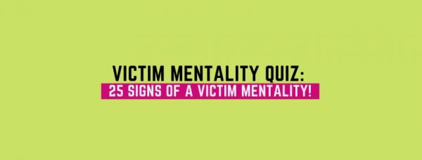 Victim Mentality Quiz: 25 Signs of a Victim Mentality!