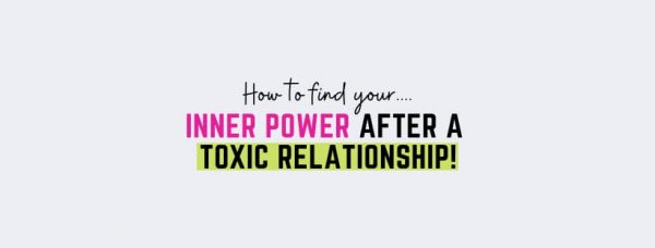 Find Your Inner Power After A Toxic Relationship!