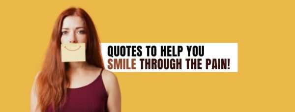 66 Quotes To Help You Smile Through the Pain + Images!