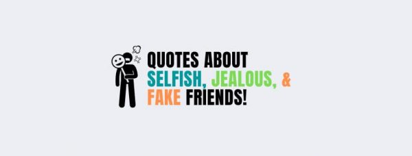 68 Quotes About Selfish, Jealous, Fake Friends (+ Images)