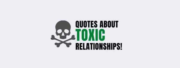 83 Toxic Relationship Quotes With Images!